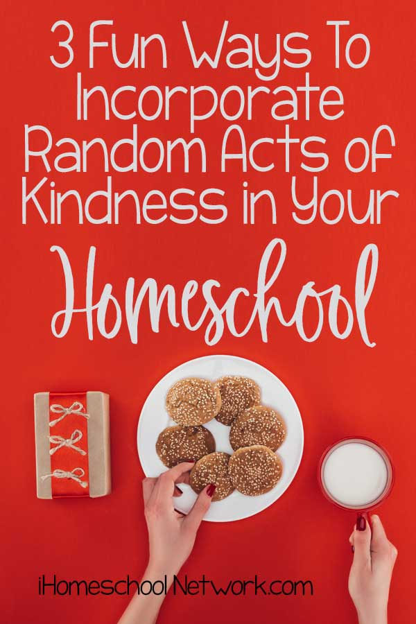 3 Fun Ways To Incorporate Random Acts of Kindness in Your Homeschool