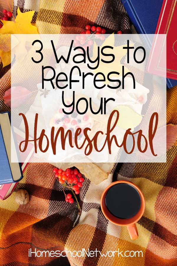 3 Ways to Refresh Your Homeschool