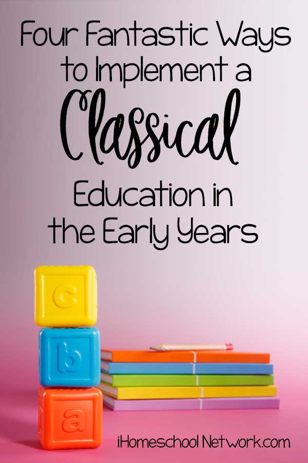 Four Fantastic Ways to Implement a Classical Education in the Early Years