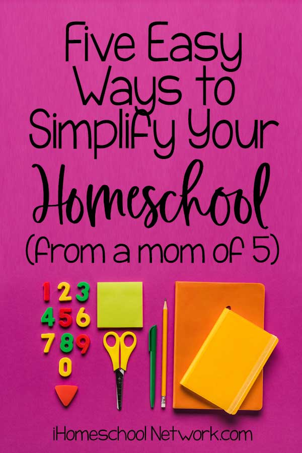 5 Easy Ways to Simplify Your Homeschool (from a mom of 5)