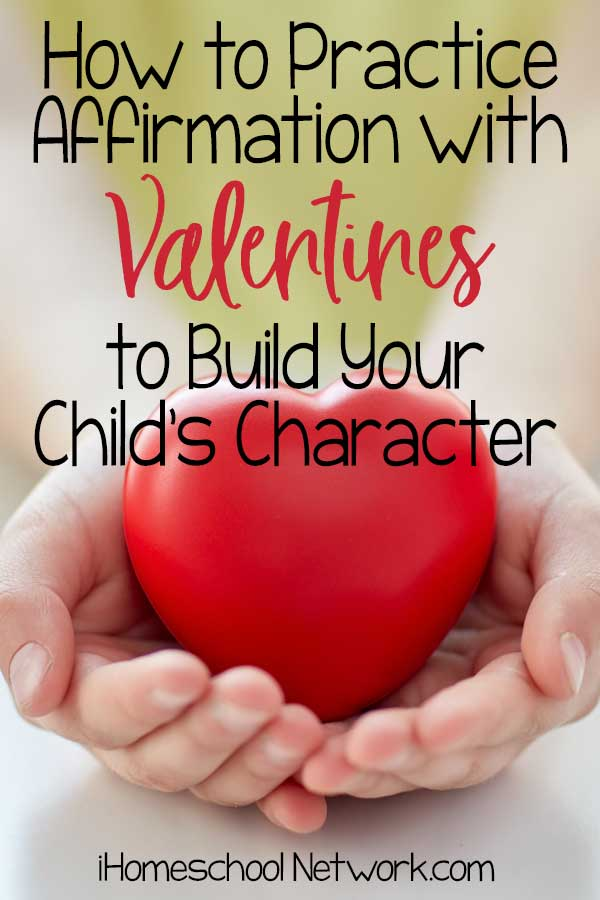 How to Practice Affirmation with Valentines to Build Your Child's Character