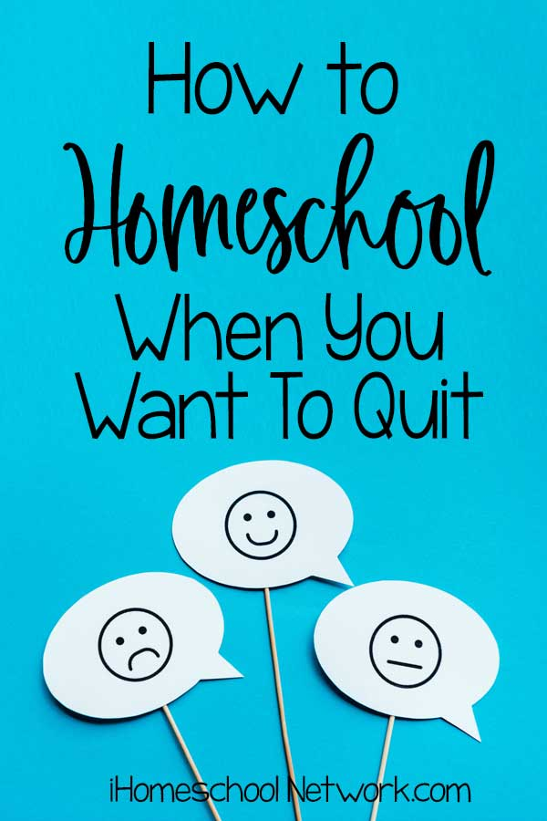 How To Homeschool When You Want To Quit