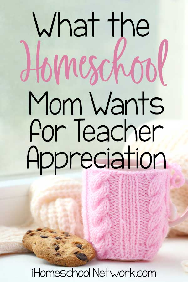 What the Homeschool Mom Wants for Teacher Appreciation