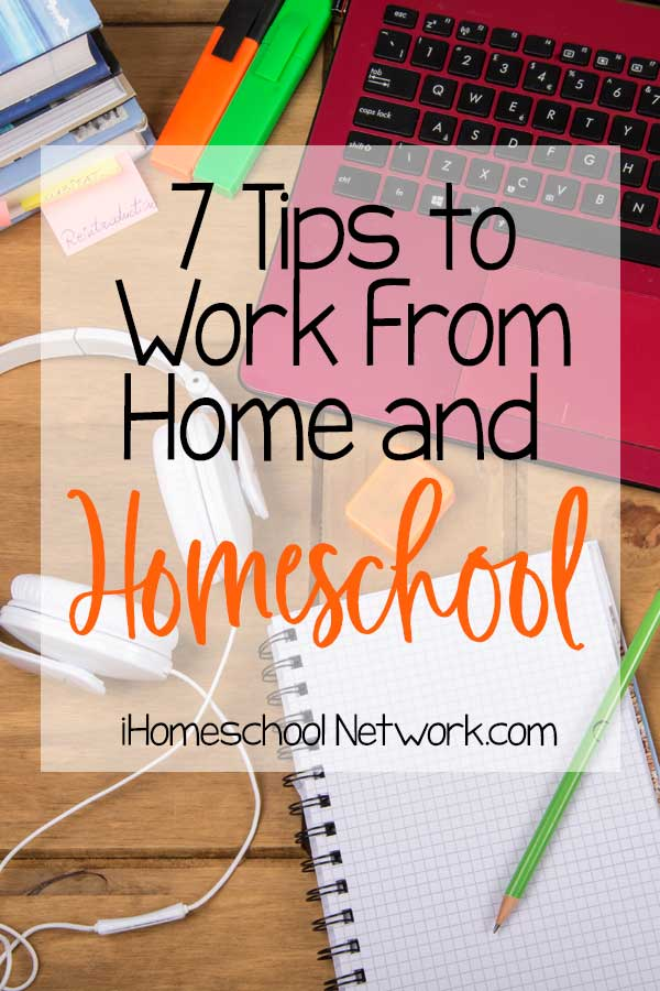 7 Tips to Work From Home and Homeschool