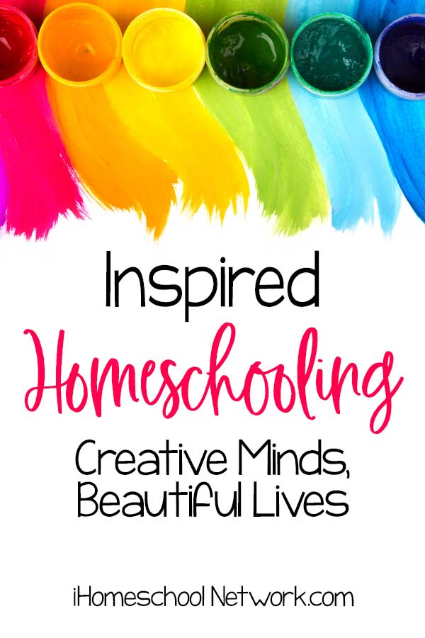 Inspired Homeschooling: Creative Minds, Beautiful Lives