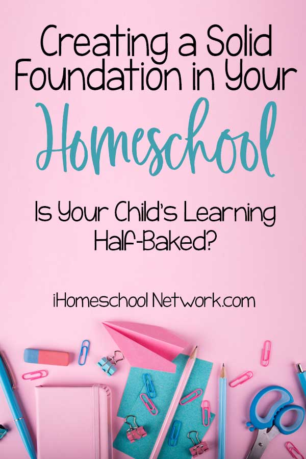 Is Your Child's Learning Half-Baked? Creating a Solid Foundation in Your Homeschool