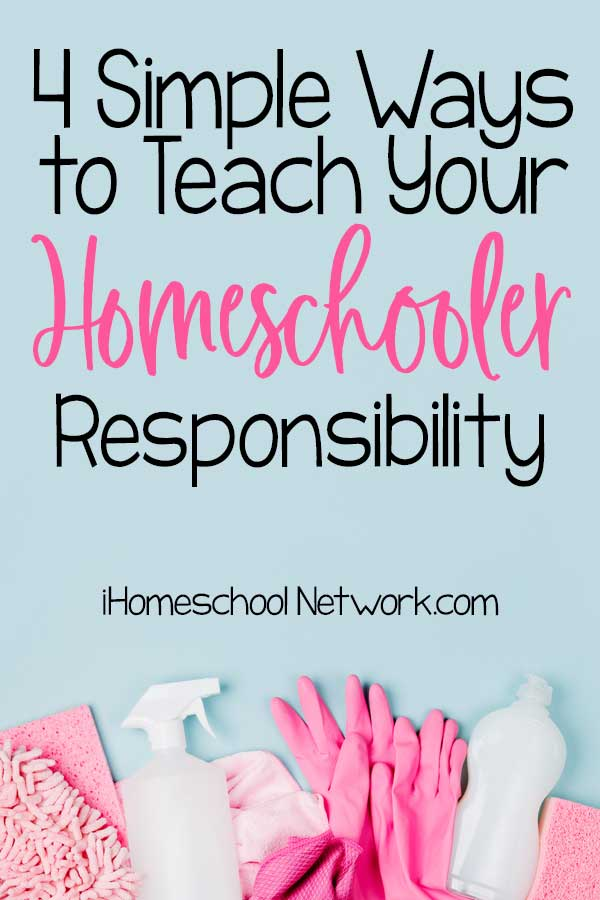 4 Simple Ways to Teach Your Homeschooler Responsibility