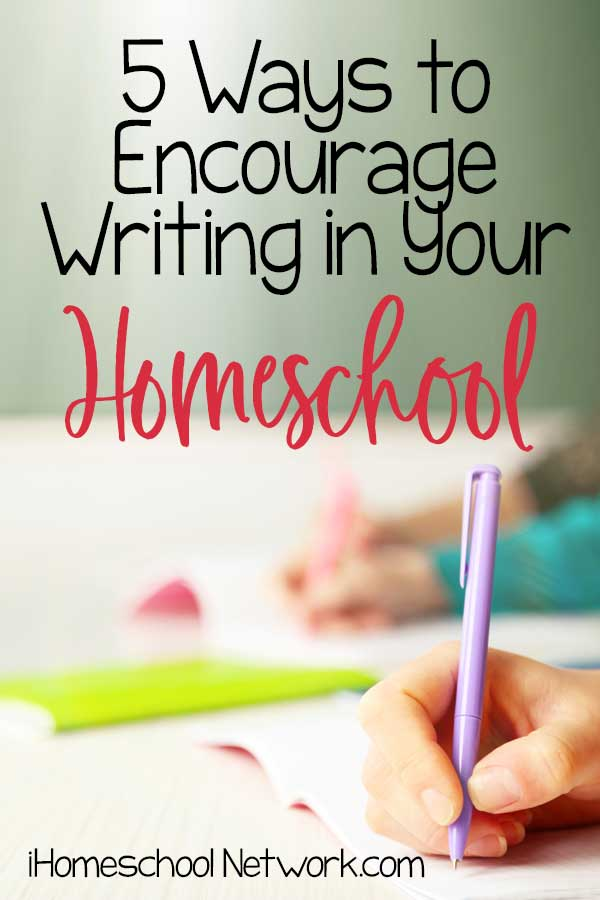 5 Ways to Encourage Writing in Your Homeschool