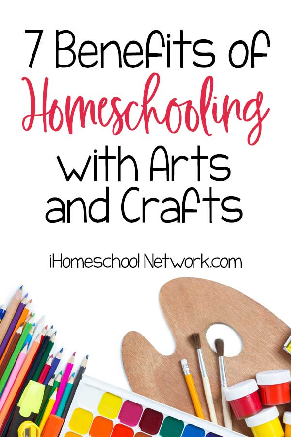 7 Benefits of Homeschooling with Arts and Crafts