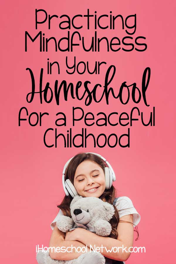 Practicing Mindfulness in Your Homeschool for a Peaceful Childhood