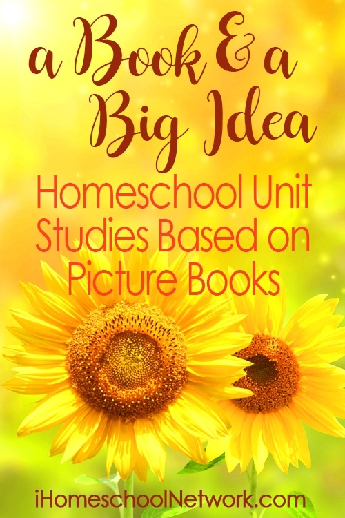 Book and a Big Idea, Homeschool Unit Studies Based on Picture Books | iHomeschool Network #ihsnet