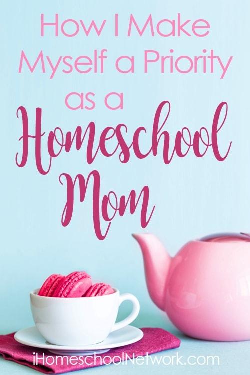 How I Make Myself a Priority as a Homeschool Mom by the iHomeschool Network Bloggers #ihsnet